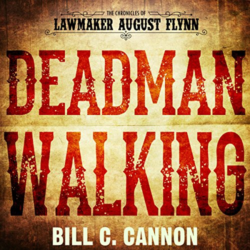 Deadman Walking     The Chronicles of Lawmaker August Flynn, Book 4              By:                                                                                                                                 Bill C Cannon                               Narrated by:                                                                                                                                 Michael Stuhre                      Length: 1 hr and 32 mins     Not rated yet     Overall 0.0