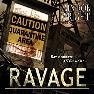 Ravage                   By:                                                                                                                                 Iain Rob Wright                               Narrated by:                                                                                                                                 Nigel Patterson                      Length: 10 hrs and 53 mins     111 ratings     Overall 3.9