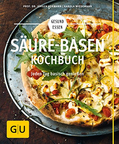 Säure-Basen-Kochbuch: Mit basischen Rezepten jeden Tag genießen und in der...