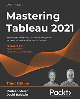 Mastering Tableau 2021: Implement advanced business intelligence techniques and analytics with Tableau, 3rd Edition