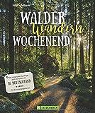 Deutschland Reiseführer: Wälder, Wandern, Wochenende. Die erholsamsten Ausflüge in Deutschland zu Naturdenkmälern, UNESCO-Weltnaturerbe und ... in Deutschland - Mit Erholungsgarantie