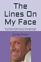 The Lines On My Face: Each Line Shows the Map of My Life. Every experience, every broken heart, it's there. On My Face for...