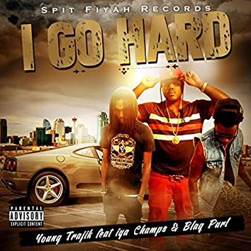 I Go Hard (feat. Iya Champs & Blaq Purl)
