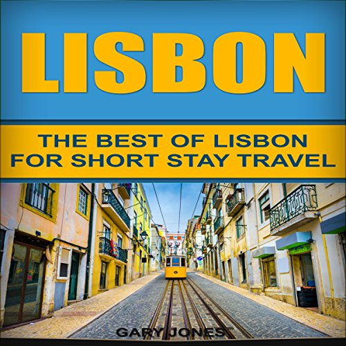 Lisbon: The Best of Lisbon for Short-Stay Travel                   By:                                                                                                                                 Gary Jones                               Narrated by:                                                                                                                                 Ben Werling                      Length: 49 mins     3 ratings     Overall 4.0