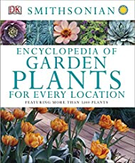 Encyclopedia of Garden Plants for Every Location: Featuring More Than 3,000 Plants