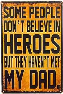 ROONASN Some People Don't Believe in Heroes But They Haven't Met My Dad Vintage Effect Metal Sign/Plaque (M0039)