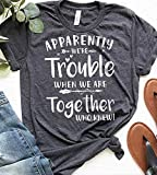 Apparently We're Trouble When We Are Together Who Knew, Best Friend Gifts, Best Friend Shirts, Funny Friend Shirts, Birthday Gifts, Bff Shirts