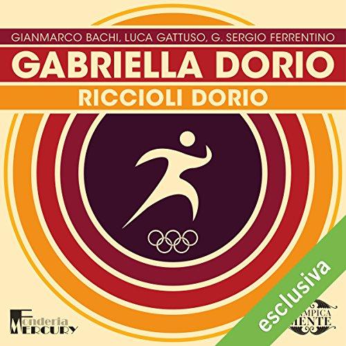 Gabriella Dorio: Riccioli Dorio (Olimpicamente) | Gianmarco Bachi