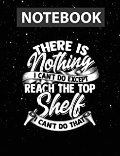 There Is Nothing I Can't Do Except Reach The Top Shelf Notebook Jounal Lined / 130 Pages / Large 8.5''x11''