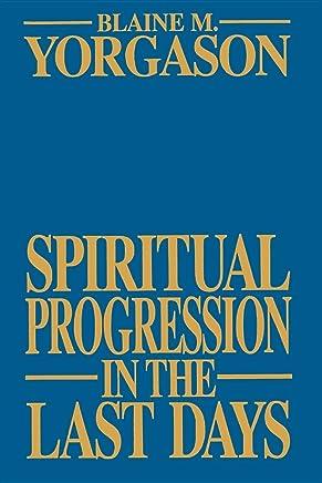 Spiritual Progression in the Last Days