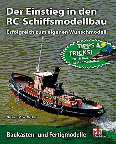 Der Einstieg in den RC-Schiffsmodellbau: Erfolgreich zum eigenen Wunschmodell