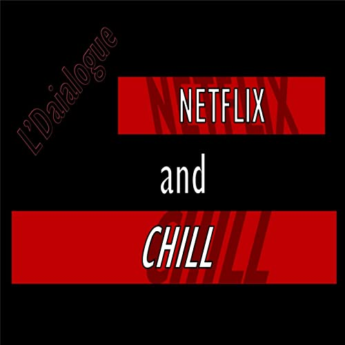 Netflix and Chill [Explicit] de Ldaialogue en Amazon Music ...
