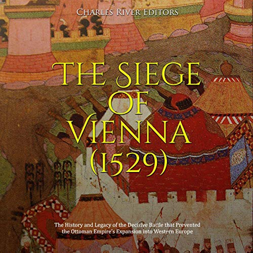 The Siege of Vienna (1529) Audiobook By Charles River Editors cover art