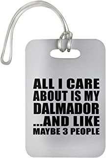 Designsify All I Care About is My Dalmador - Luggage Tag Bag-gage Suitcase Tag Durable - Dog Pet Owner Lover Friend Memorial Birthday Anniversary Christmas Thanksgiving
