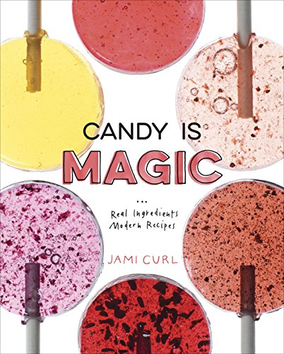 Candy Is Magic: Real Ingredients, Modern Recipes [A Baking Book]