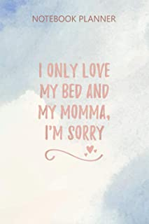 Notebook Planner I Only Love My Bed And My Momma: Journal, 6x9 inch, Budget Tracker, Personal Budget, Diary, 114 Pages, Da...