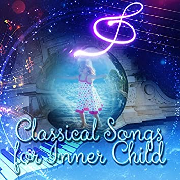 Classical Songs for Inner Child – Memories of Happy Childhood, Sentimental Journey with Inner Peace, Back to the Past, Wonder Years with Classics, Self Hypnosis & Therapy Music