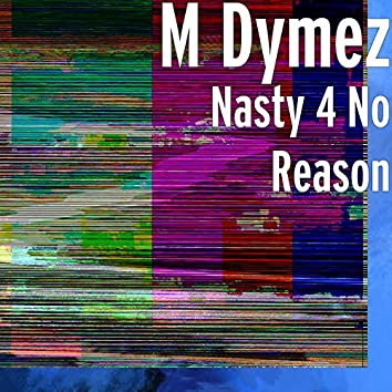 Nasty 4 No Reason