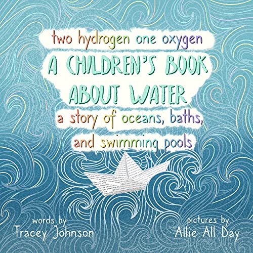 Two Hydrogen One Oxygen A Children's Book about Water A Story of Oceans, Baths, and Swimming Pools (English Edition)