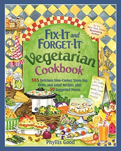 Fix-It and Forget-It Vegetarian Cookbook: 565 Delicious Slow-Cooker, Stove-Top, Oven, and Salad Recipes, Plus 50 Suggested Menus