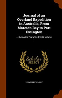 Journal of an Overland Expedition in Australia, From Moreton Bay to Port Essington: ... During the Years 1844-1845, Volume 1
