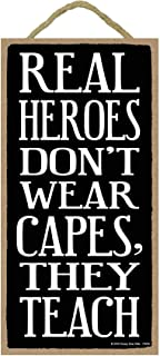 Real Heroes Don't Wear Capes They Teach - 5 x 10 inch Hanging Signs, Wall Art, Decorative Wood Sign, Teacher Gifts