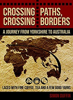 Crossing Paths, Crossing Borders: A Journey from Yorkshire to Australia by [Simon Duffin]