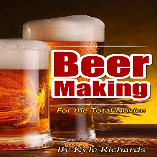 Beer Making for the Total Novice audiobook cover art