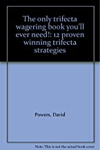 The only trifecta wagering book you'll ever need!: 12 proven winning trifecta strategies