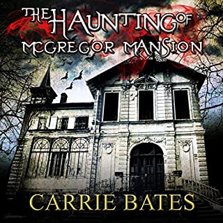 The Haunting of McGregor Mansion                   By:                                                                                                                                 Carrie Bates                               Narrated by:                                                                                                                                 Josh Cates                      Length: 1 hr and 6 mins     Not rated yet     Overall 0.0