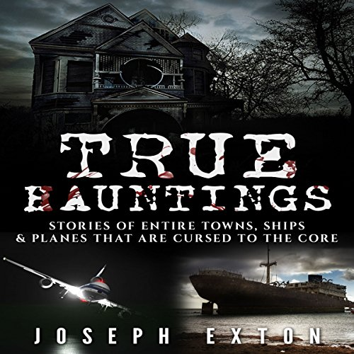 True Hauntings: Stories of Entire Towns, Ships & Planes That Are Cursed to the Core audiobook cover art