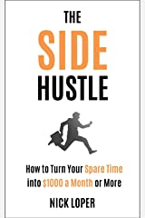The Side Hustle: How to Turn Your Spare Time into $1000 a Month or More Kindle Edition