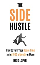 The Side Hustle: How to Turn Your Spare Time into $1000 a Month or More (English Edition)