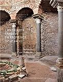 L'Antiquité tardive en Provence (IVe-VIe siècle) Naissance d'une chrétienté