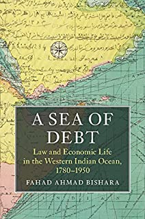A Sea of Debt: Law and Economic Life in the Western Indian Ocean, 1780–1950 (Asian Connections)
