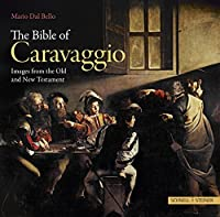 The Bible of Caravaggio: Images from the Old and New Testament