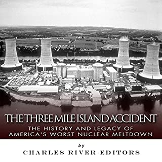 The Three Mile Island Accident: The History and Legacy of America's Worst Nuclear Meltdown                   By:                                                                                                                                 Charles River Editors                               Narrated by:                                                                                                                                 Dennis E. Morris                      Length: 1 hr and 15 mins     20 ratings     Overall 3.8