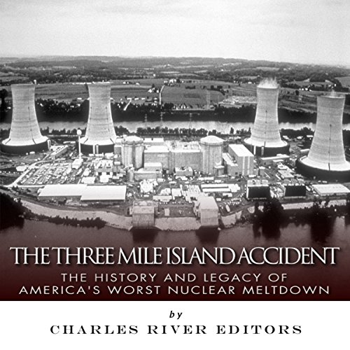 The Three Mile Island Accident: The History and Legacy of America's Worst Nuclear Meltdown audiobook cover art
