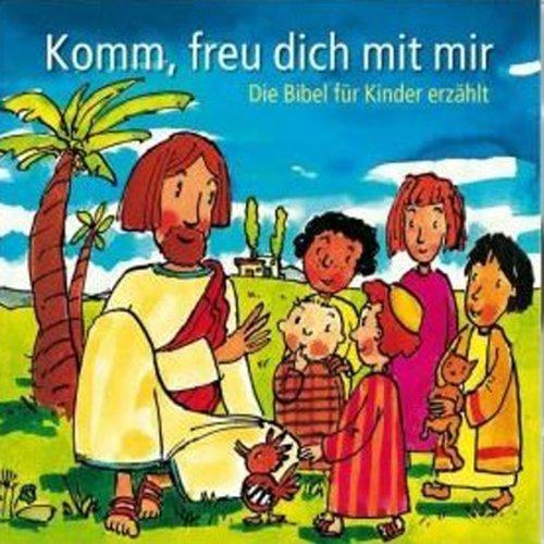 Komm, freu dich mit mir. Die Bibel für Kinder erzählt audiobook cover art