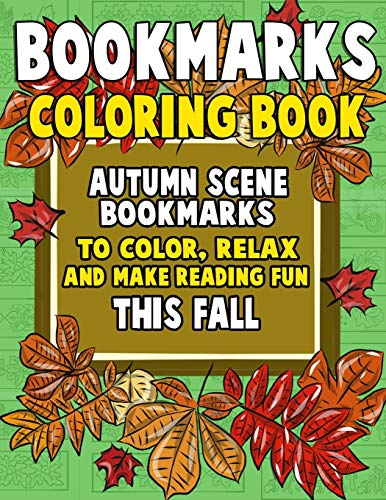 Bookmarks Coloring Book: Autumn Scene Bookmarks to Color, Relax and Make Reading: 120 Fall Scene Bookmarks for Halloween & Thanksgiving - Coloring ... (Bookmarks to Color and Share) (Volume 1)