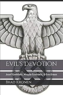 Evil's Devotion: Josef Goebbels, Magda Goebbels, & Eva Braun