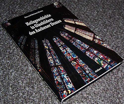 Heilsgeschichte in Glasbildern des Aachener Domes : die figürlichen Fenster der Chorhalle.