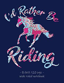 I'D RATHER BE RIDING: School Notebook for Horse Lovers Girls Equestrian Rider Mom - 8.5x11 (Horse Riding Lovers)