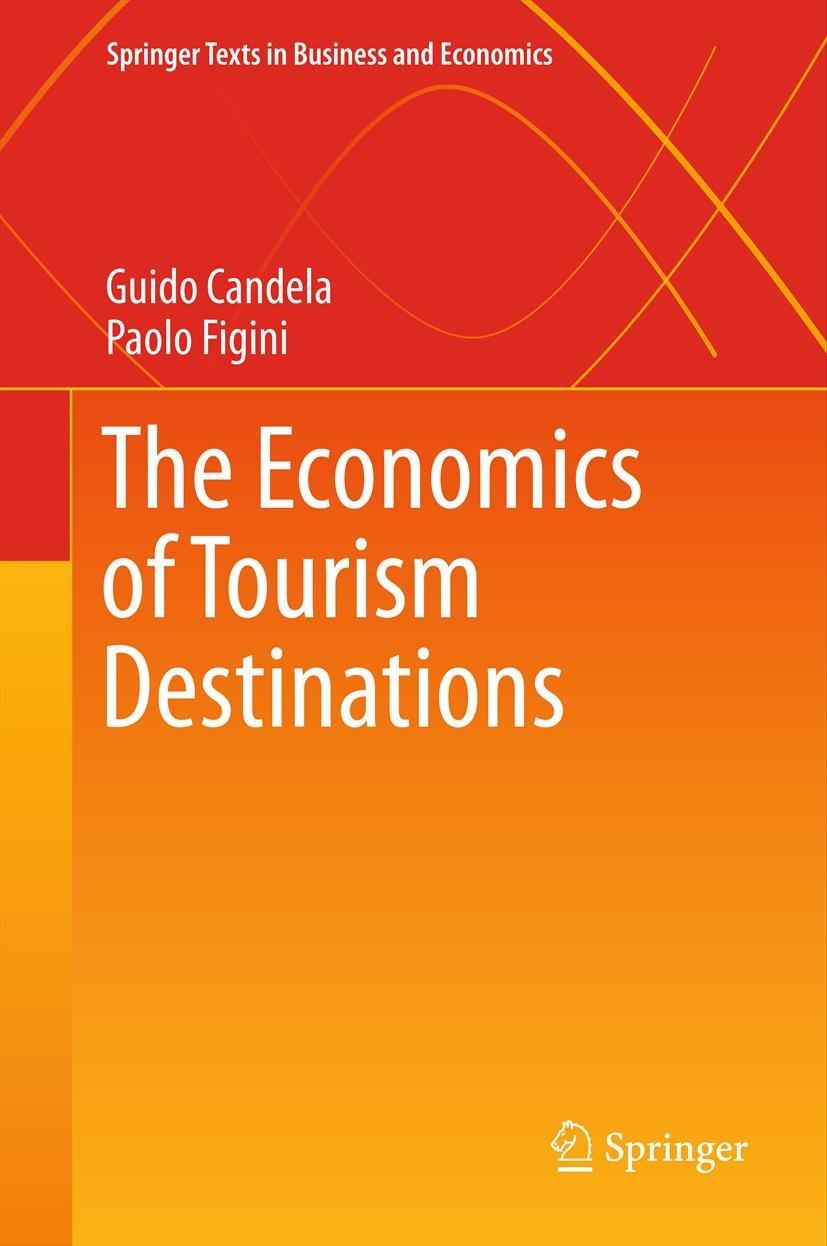 The Economics of Tourism Destinations (Springer Texts in Business and Economics)