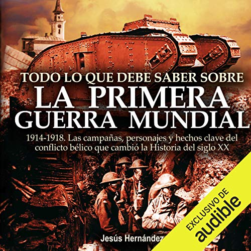 Todo lo que debe saber sobre la 1ª Guerra Mundial [Everything you need to know about the 1st World War]                   By:                                                                                                                                 Jesús Hernández                               Narrated by:                                                                                                                                 Eduardo Wasveiler                      Length: 9 hrs and 22 mins     2 ratings     Overall 4.5