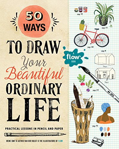 50 Ways to Draw Your Beautiful, Ordinary Life: Practical Lessons in Pencil and Paper (Flow)