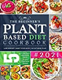 The Beginner's Plant Based Diet Cookbook #2021: 5-Ingredient Affordable, Quick & Easy Plant Based Recipes | Lose Weight | Reset Your Body | 30-Day Meal Plan