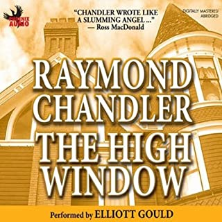 The High Window                   By:                                                                                                                                 Raymond Chandler                               Narrated by:                                                                                                                                 Elliott Gould                      Length: 2 hrs and 41 mins     72 ratings     Overall 4.1