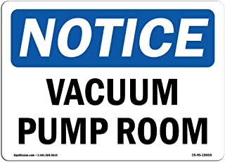 OSHA Notice Signs - Vacuum Pump Room Sign | Extremely Durable Made in The USA Signs or Heavy Duty Vinyl Label Decal | Protect Your Construction Site, Warehouse, Shop Area & Business