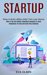 Startup: How to Tap the Hidden Innovation Agendas of Large Companies to Fund and Grow Your Business (Ways to Build a Billi...
